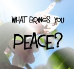 What brings you peace